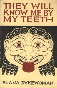 They Will Know Me By My Teeth: Stories and Poems of Lesbian Struggle, Celebration, And Survival