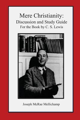 Mere Christianity: Discussion and Study Guide for the Book by C. S. Lewis