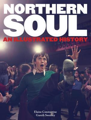 Northern Soul: An Illustrated History por Elaine Constantine, Gareth Sweeney