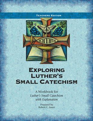 Exploring Luther's Small Catechism: A Workbook for Luther's Small Catechism with Explanation