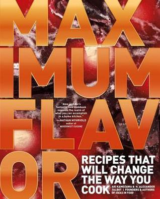 Maximum Flavor: Recipes That Will Change the Way You Cook