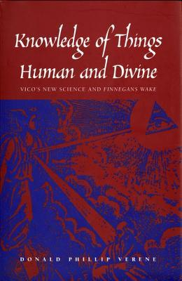 """Knowledge of Things Human and Divine: Vico's New Science and """"Finnegans Wake"""""""