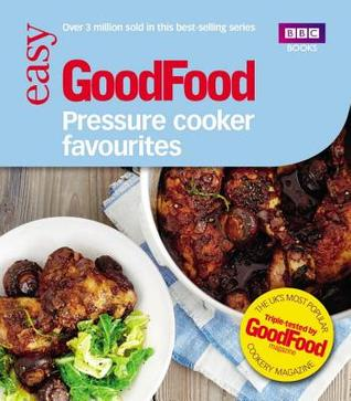 Good Food: Pressure Cooker Favourites: Triple-Tested Recipes