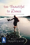 Too Beautiful To Dance