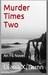 Murder Times Two (An F6 Nov...