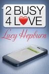 2 Busy 4 Love by Lucy Hepburn
