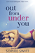 Out from Under You by Sophie Swift