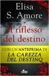 Il riflesso del destino by Elisa S. Amore