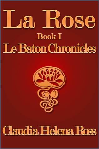 La Rose Book I Le Baton Chronicles (Book #1)