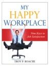 My Happy Workplace: Nine Keys to Job Satisfaction