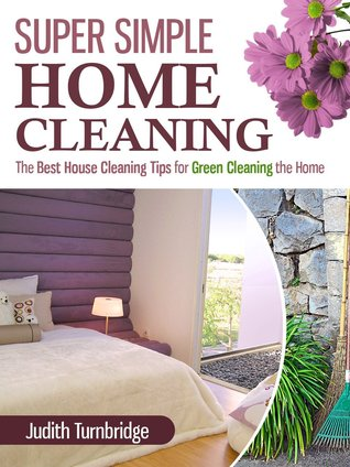 Super Simple Home Cleaning - The Best House Cleaning Tips for Green Cleaning the Home