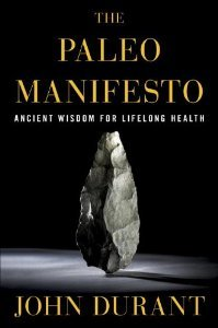 The Paleo Manifesto: Ancient Wisdom for Lifelong Health