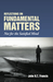 Reflections on Fundamental Matters: Not for the Satisfied Mind