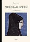 Adelasia di Torres: Note critiche e divagazioni fra storie, cronache e leggende del secolo XIII