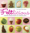 Feltlicious: Needle-Felted Treats to Make  Give