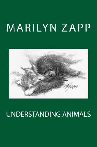 Understanding Animals: An Inspirational Collection of 30 Short Stories (Or a Short Non-Fiction Novel)