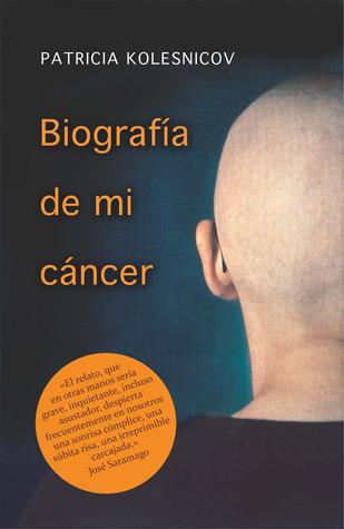 Biografía de mi cáncer. Una crónica.