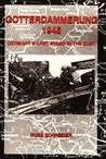 Gotterdammerung 1945: Germany's Last Stand in the East