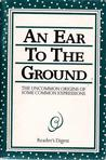 An Ear to the Ground: The Uncommon Origins of Some Common Expressions