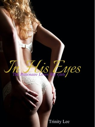 In His Eyes (The Billionaire Loves Big Girls, #1)