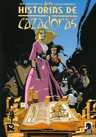 Buffy presenta: Historias de Cazadoras (Buffy Cazavampiros, #10)