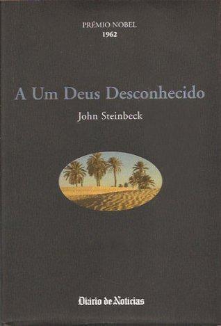 A Um Deus Desconhecido by John Steinbeck
