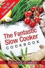 The Fantastic Slow Cooker Cookbook