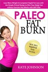 Paleo Fat Burn: Lose More Weight & Jumpstart Rapid Fat-Loss with the Simple Primal Recipe to Slim Your Body Fast without Exercise that Works with ANY Diet