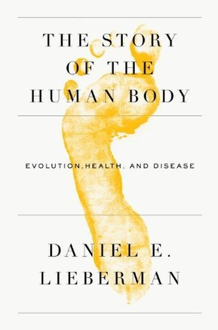 The Story of the Human Body: Evolution, Health, and Disease