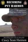 Becoming PVT Harmon: My Journal from Army Basic Combat Training