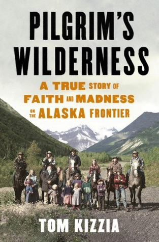 pilgrim-s-wilderness-a-true-story-of-faith-and-madness-on-the-alaska-frontier