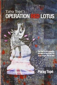Tatya Tope's Operation Red Lotus by Parag Topé