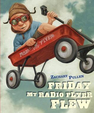 Friday My Radio Flyer Flew by Zachary Pullen