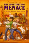 The Multiplying Menace (Magic Repair Shop, #1)