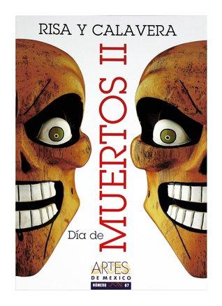 Artes de Mexico # 67. Dia de muertos II. Risa y calavera / Day of the Dead II. Skulls and Laughter