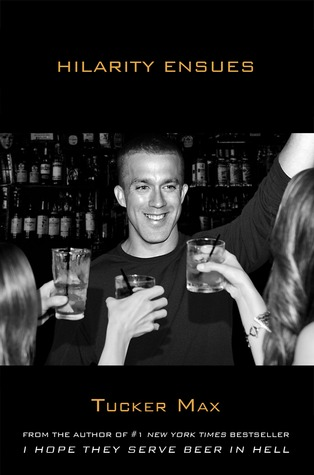Hilarity Ensues(Tucker Max 3)