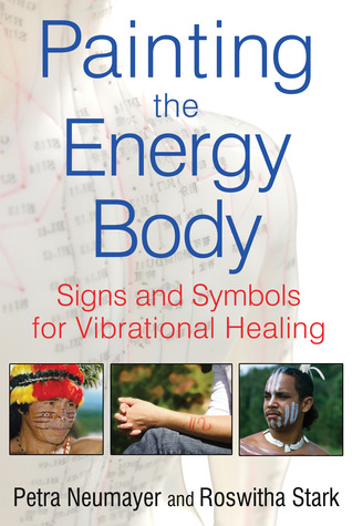 Painting the Energy Body: Signs and Symbols for Vibrational Healing por Petra Neumayer, Roswitha Stark