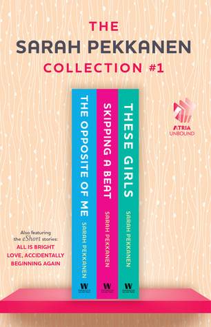 Sarah Pekkanen Collection #1: The Opposite of Me; Skipping a Beat; These Girls; All Is Bright; Love, Accidentally; and Beginning Again