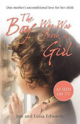 The Boy Who Was Born a Girl: One Mother's Unconditional Love for Her Child