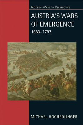 austria-s-wars-of-emergence-1683-1797-war-state-and-society-in-the-habsburg-monarchy