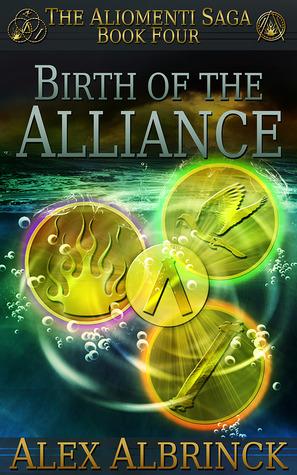 Birth of the Alliance (The Aliomenti Saga, #4)