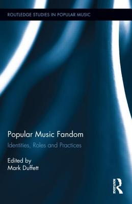 Popular Music Fandom: Identities, Roles and Practices