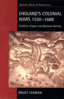 England's Colonial Wars, 1550-1688: Conflicts, Empire and National Identity (Modern Wars in Perspective series)