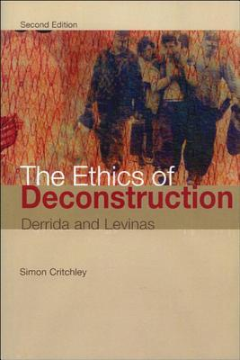 The Ethics of Deconstruction Derrida and Levinas