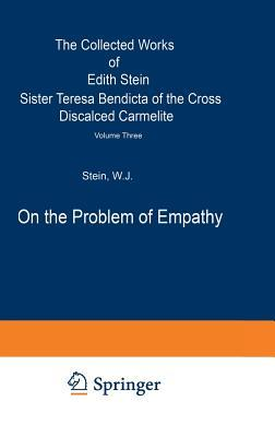 On the Problem of Empathy: The Collected Works of Edith Stein Sister Teresa Bendicta of the Cross Discalced Carmelite Volume Three