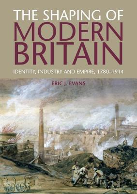 the-shaping-of-modern-britain-identity-industry-and-empire-1780-1914