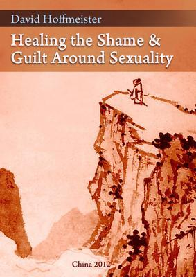 Healing the Shame and Guilt Around Sexuality by David Hoffmeister