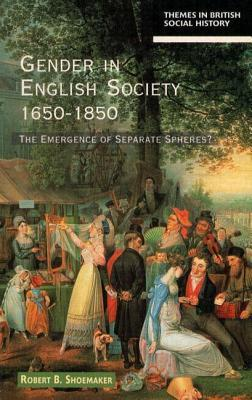 Gender in English Society 1650-1850: The Emergence of Separate Spheres?