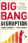 Big Bang Disruption: Strategy in the Age of Devastating Innovation