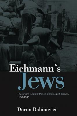 eichmann-s-jews-the-jewish-administration-of-holocaust-vienna-1938-1945